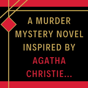 A murder mystery novel inspired by Agatha Christie...