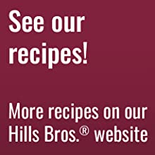 See our recipes! More recipes on our Hills Bros. website