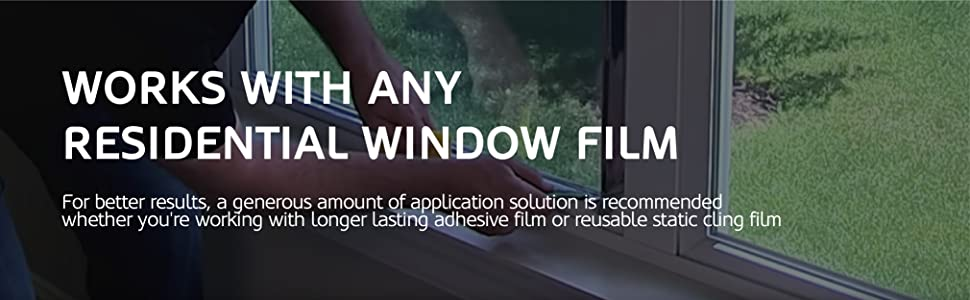 Works with any window film