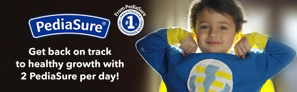 PediaSure - Get back on track to healthy growth with 2 PediaSure per day!