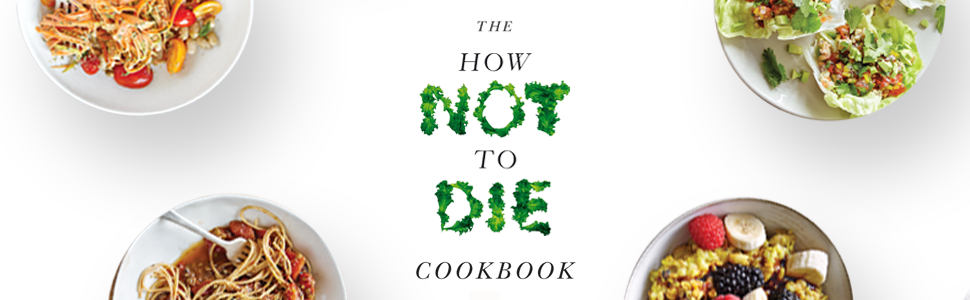 The How Not to Die Cookbook Michael Greger