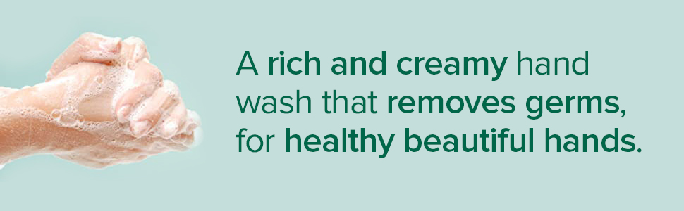 A rich and creamy hand wash that removes germs, for healthy beautiful hands.