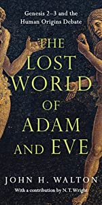 The Lost World Of Adam And Eve Genesis 2 3 And The Human Origins Debate The Lost World Series Volume 1 Walton John H Wright N T 9780830824618 Amazon Com Books