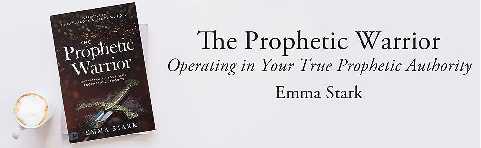 the prophetic warrior emma stark