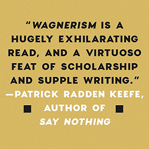 Wagnerism: Art and Politics in the Shadow of Music Alex Ross