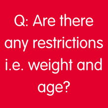 Q: Are there any restrictions i.e. weight and age?