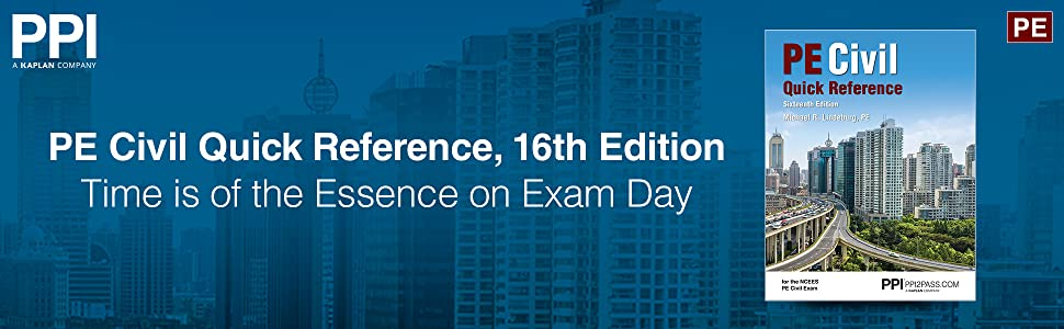 PE Civil Quick Reference, 16th Edition Time is of the Essence on Exam Day