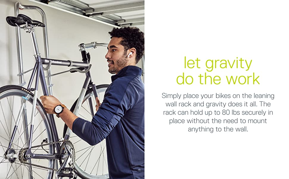 let gravity do the work, simply leans against wall