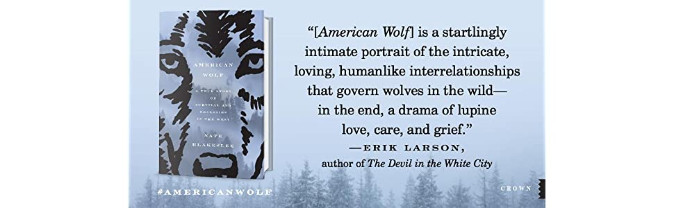 american wolf;erik larson;yellowstone;wolf books;o-six;06;wolf pack;devil in the white city