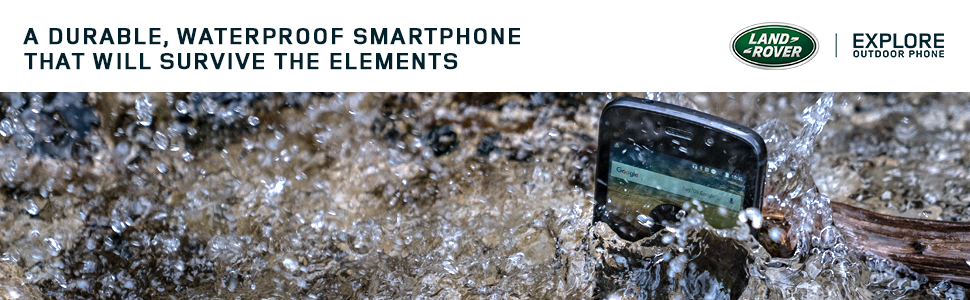 Land Rover Explore, A Durable, Waterproof Smartphone that will Survive the Elements