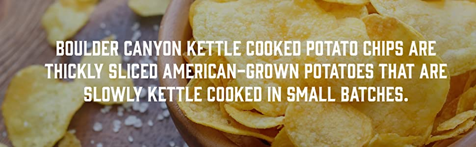 Boulder Canyon Kettle Cooked Potato Chip Are Thickly Sliced American Grown Potatoes