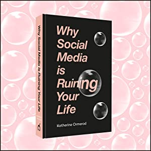 Why Social Media is Ruining Your Life, Dolly Alderton, Katherine Ormerod, Emma Gannon