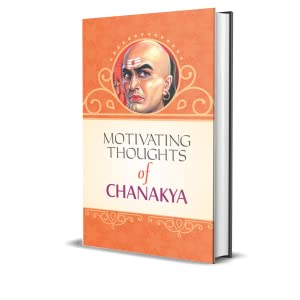 Motivating Thoughts of Chanakya A.K. Gandhi