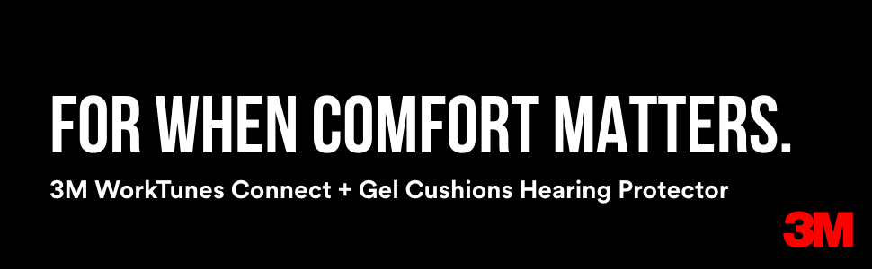 For When Comfort Matters. 3M WorkTunes Connect + Gel Cushions Hearing Protector