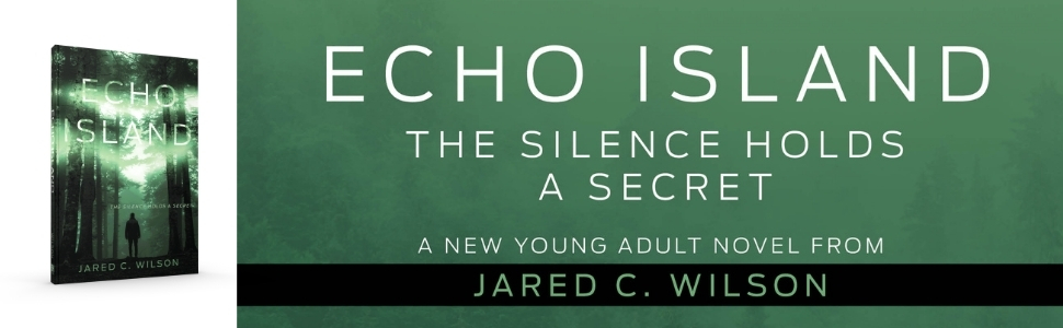 Echo Island, the silence holds a secret. a new young adult novel from jared c wilson, a deep secret