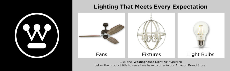 Westinghouse Lighting Ceiling Fans, lighting Fixtures and Light Bulbs exceed every expectation.
