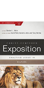 Christ Centered Exposition Daniel, Exalting Jesus in Daniel, Daniel Commentary
