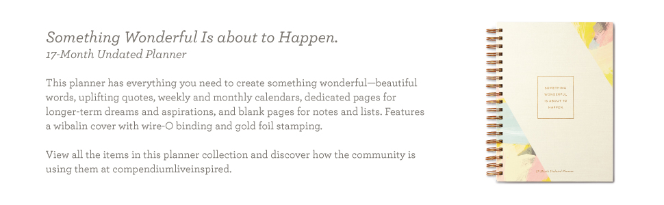 17-Month Undated Planner by Compendium: Something Wonderful is About to Happen. — Includes uplifting quotes and sentiments, weekly and monthly ...