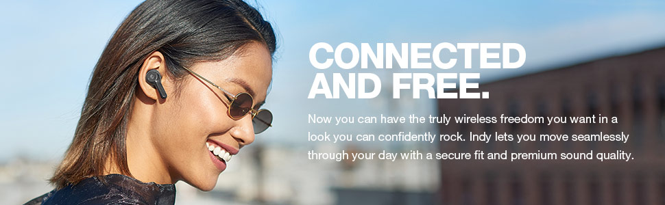 Connected and free. Indy True Wireless Earbuds