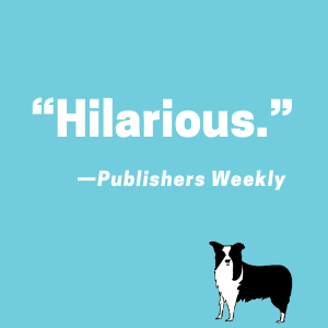 """Hilarious."" -Publishers Weekly"
