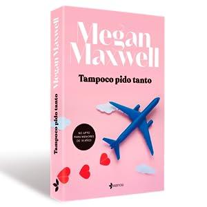 Tampoco pido tanto, Esencia, Megan Maxwell, erótica, romántica, amor, novela, Guerreras Maxwell