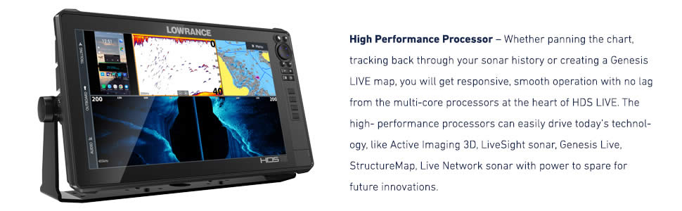 HDS LIVE Fishfinders from Lowrance feature multi-core processors for instant image display.