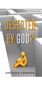 deserted by God, sinclair ferguson