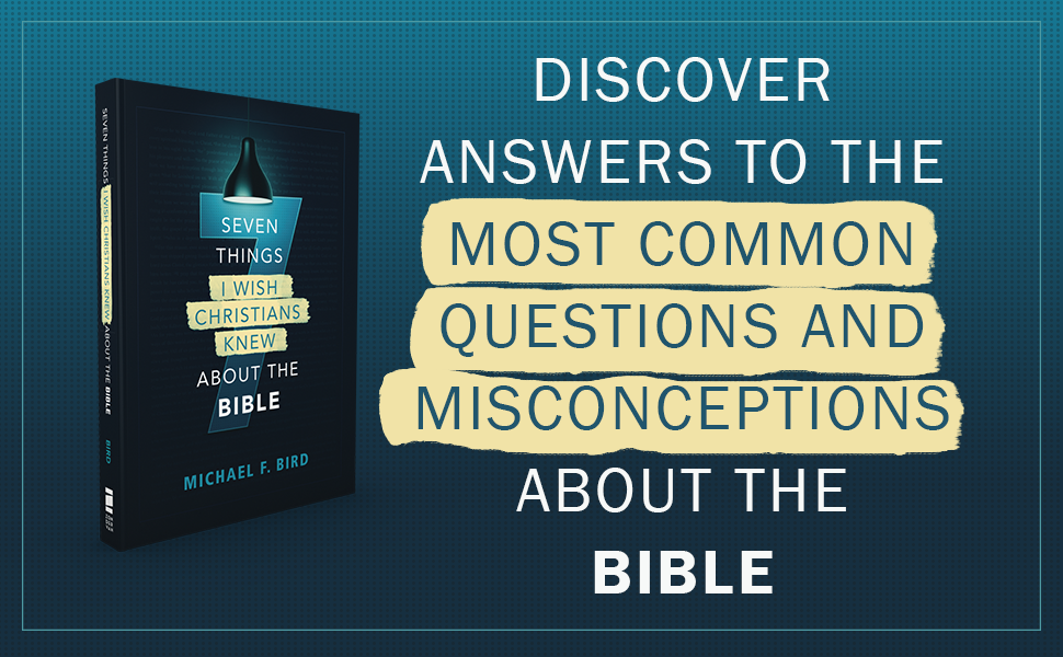 Seven Things I Wish Christians Knew about the Bible: Bird, Michael F.:  0025986538859: Amazon.com: Books