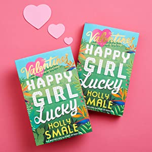 The Valentines: Happy Girl Lucky by Geek Girl author, Holly Smale