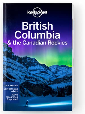 Lonely Planet British Columbia /& the Canadian Rockies 7th Ed. 7th Edition