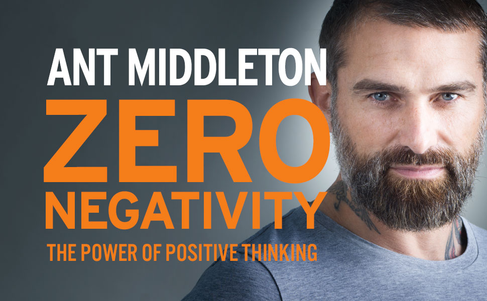 zero negativity header ant middleton the power of positive thinking
