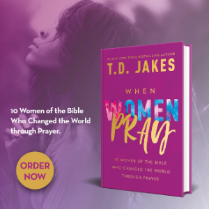 T.D. Jakes, bestselling author, When Women Pray, new book, best-selling book, praying, pray