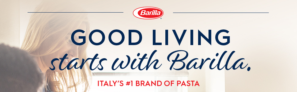 good living starts with Barilla: Italy's #1 Brand of Pasta