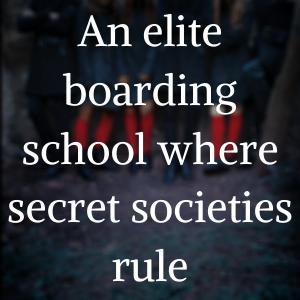 An elite boarding school where secret societies rule