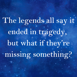 The legends all say it ended in tragedy, but what if they're missing something?
