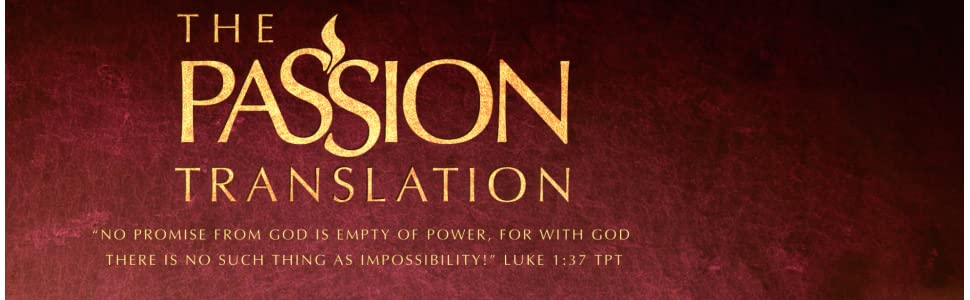 tpt, passion, passion translation, The passion translation, bible
