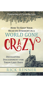 how to keep your head on straight in a world gone crazy rick renner