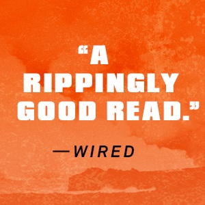 """""""A rippingly good read"""" - Wired"""