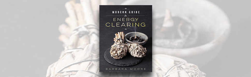 Energy clearing, modern guide to energy clearing, smudging, Barbara moore, good energy