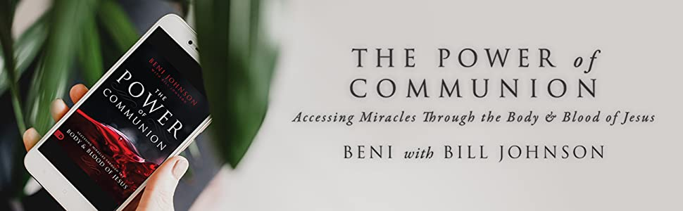the power of communion beni with bill johnson beni johnson bill johnson