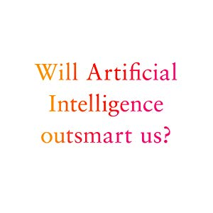 Artificial Intelligence, Outsmart, Future