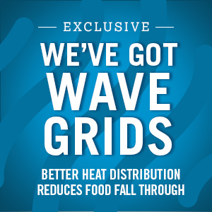 We have got wave grids. Better heat distribution reduces food fall through