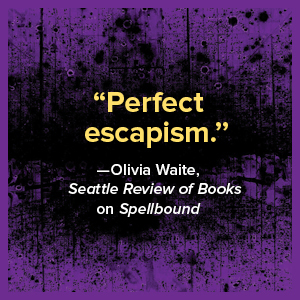"""""""Perfect escapism."""" -- Olivia Waite Seattle Review of Books on Spellbound"""