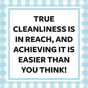 True Cleanliness is in Reach, and Achieving it is Easier than You Think!
