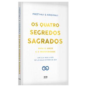 Os quatro segredos sagrados para o amor e a prosperidade: Um guia para viver em um belo estado