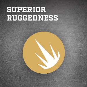 superior ruggedness