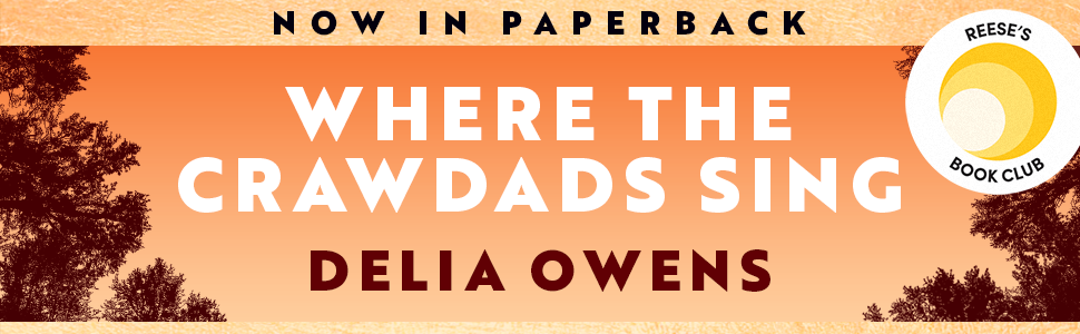 Now In Paperback. Where the Crawdads Sing by Delia Owens