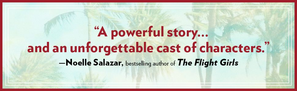 """""""A powerful story… And an unforgettable cast of characters."""" —Noelle Salazar, bestselling author"""