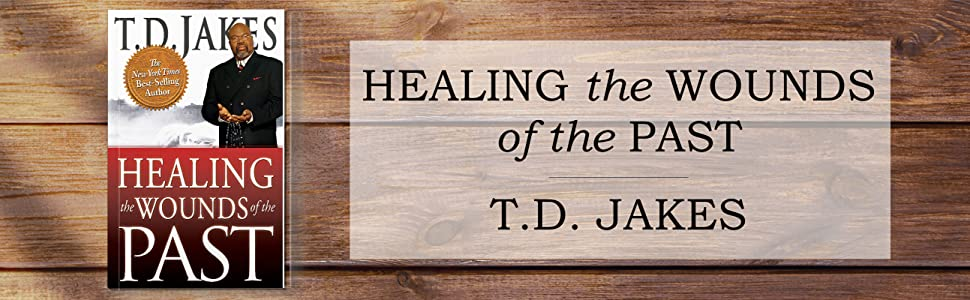 healing the wounds of the past td jakes