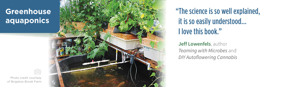Greenhouse Aquaponics: Jeff Lowenfels Teaming with Microbes and DIY Autoflowering Cannabis